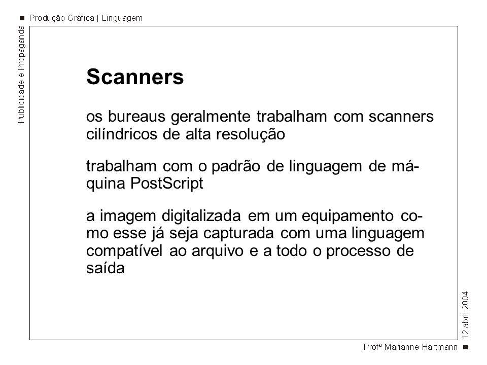 Scanners os bureaus geralmente trabalham com scanners cilíndricos de alta resolução. trabalham com o padrão de linguagem de má-quina PostScript.