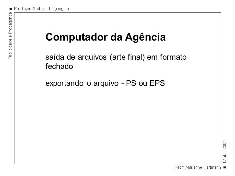 Computador da Agência saída de arquivos (arte final) em formato fechado.