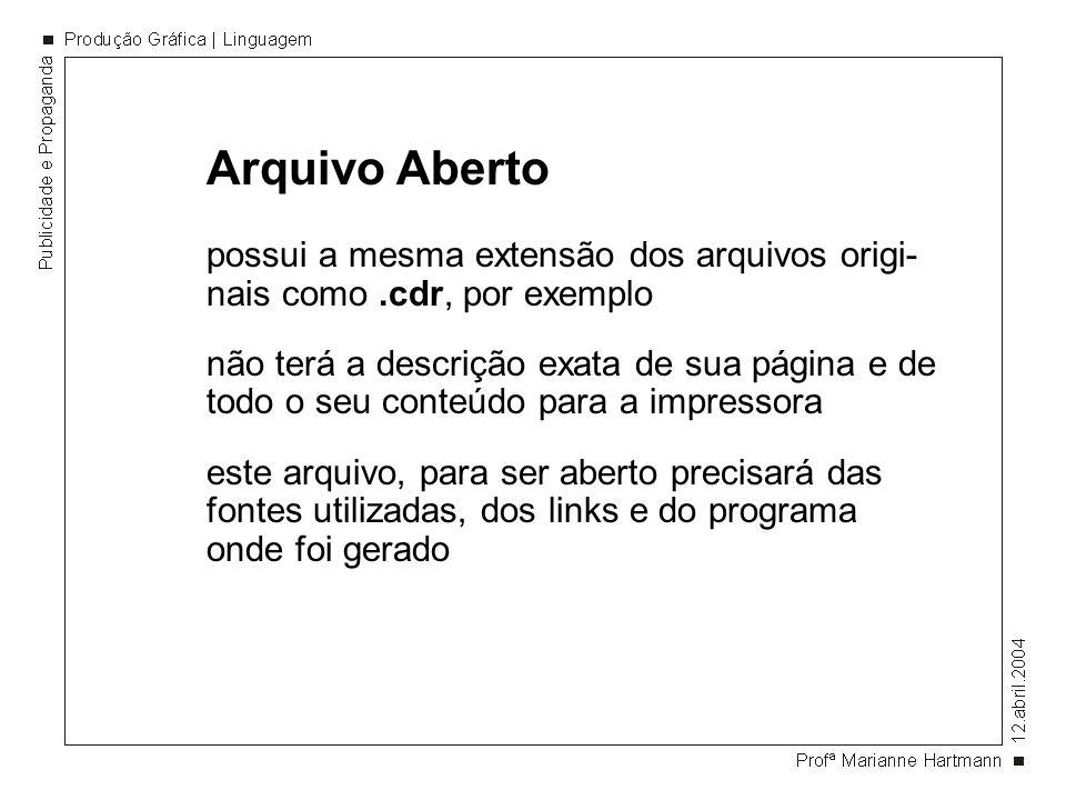 Arquivo Aberto possui a mesma extensão dos arquivos origi-nais como .cdr, por exemplo.
