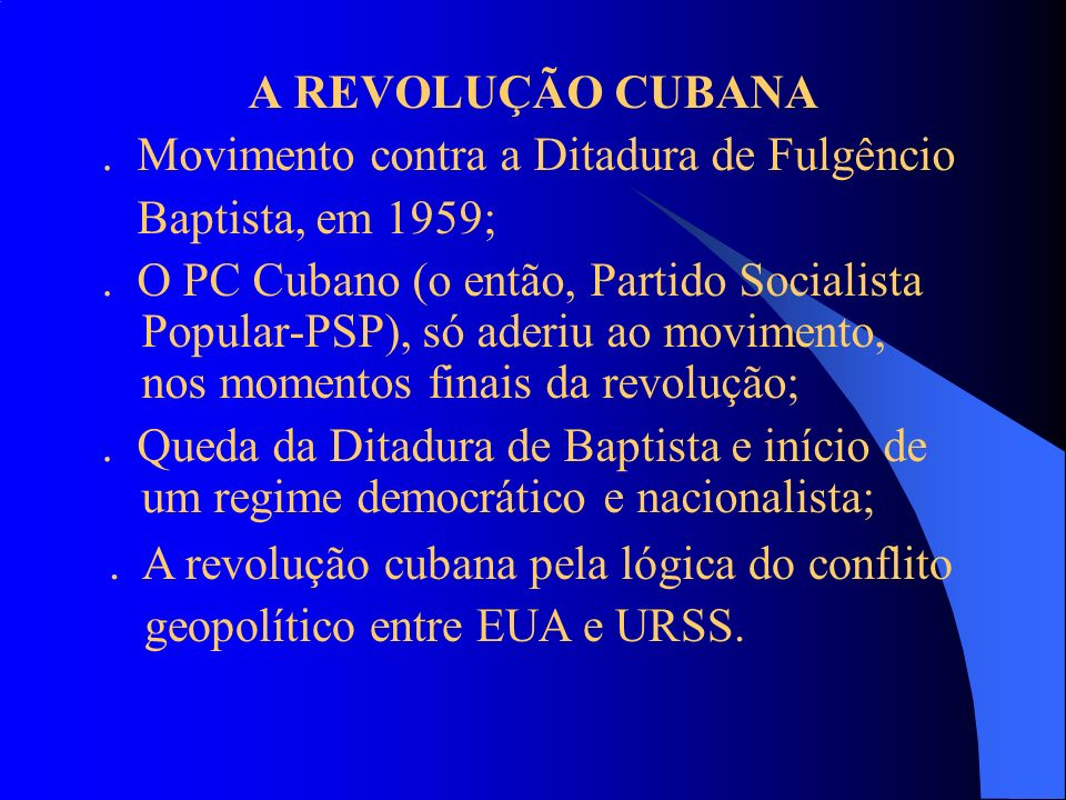 A REVOLUÇÃO CUBANA. Movimento contra a Ditadura de Fulgêncio. Baptista, em 1959;