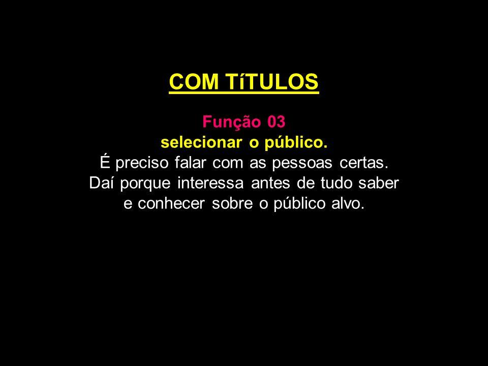 COM TíTULOS Função 03 selecionar o público