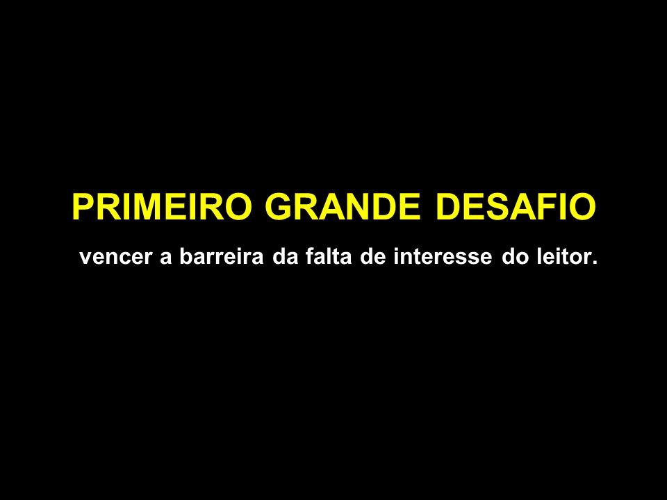 PRIMEIRO GRANDE DESAFIO vencer a barreira da falta de interesse do leitor.