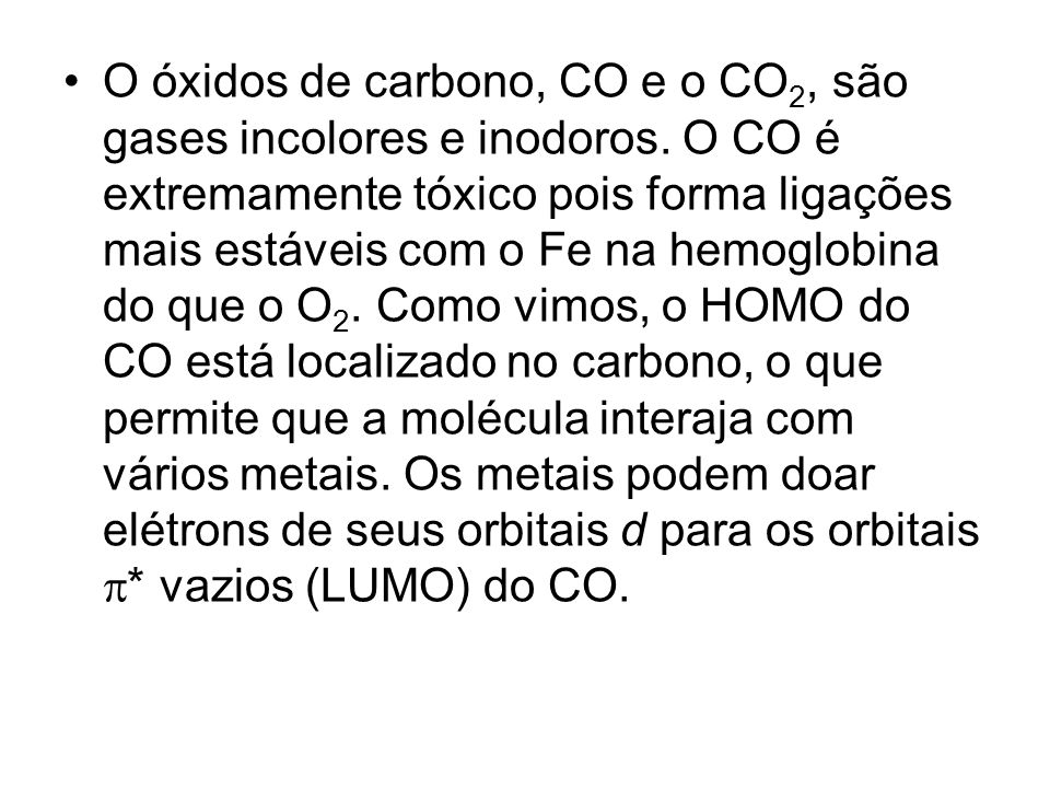 O óxidos de carbono, CO e o CO2, são gases incolores e inodoros