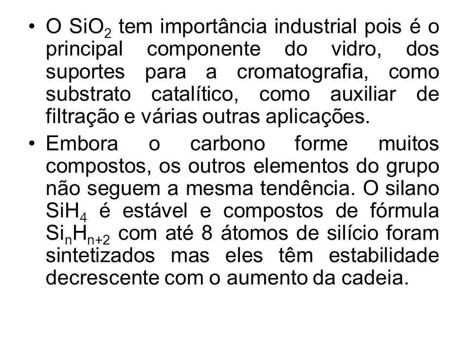 O SiO2 tem importância industrial pois é o principal componente do vidro, dos suportes para a cromatografia, como substrato catalítico, como auxiliar de filtração e várias outras aplicações.
