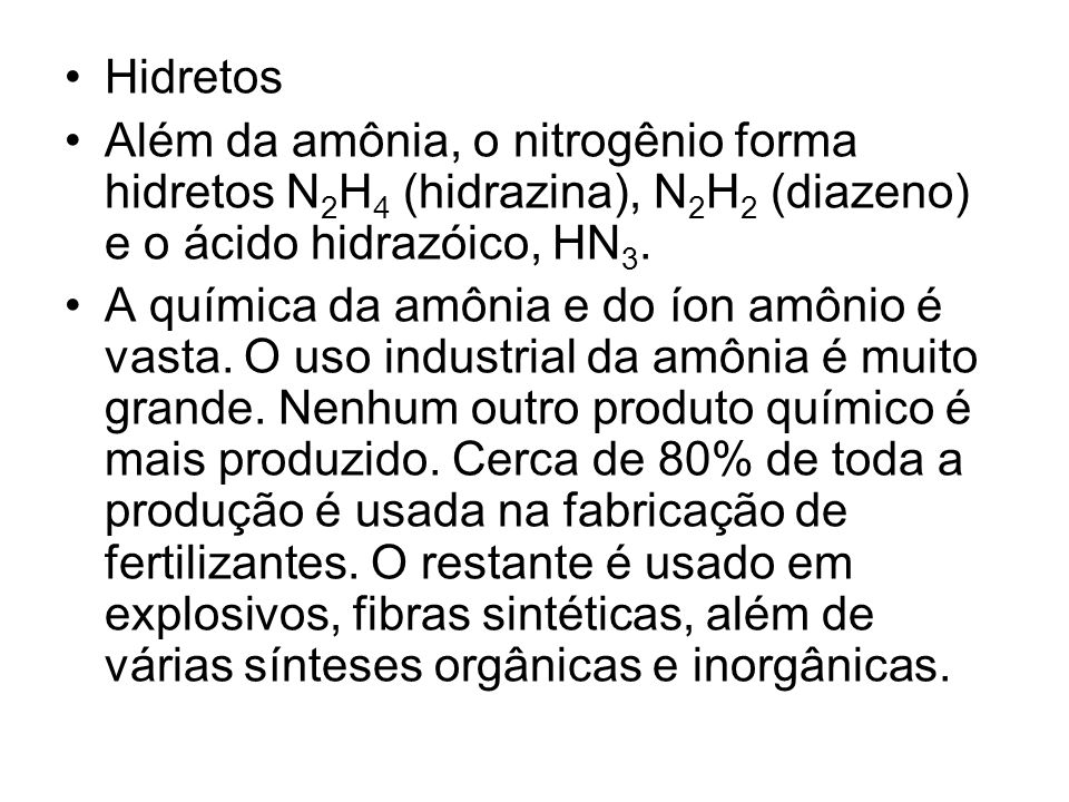Hidretos Além da amônia, o nitrogênio forma hidretos N2H4 (hidrazina), N2H2 (diazeno) e o ácido hidrazóico, HN3.