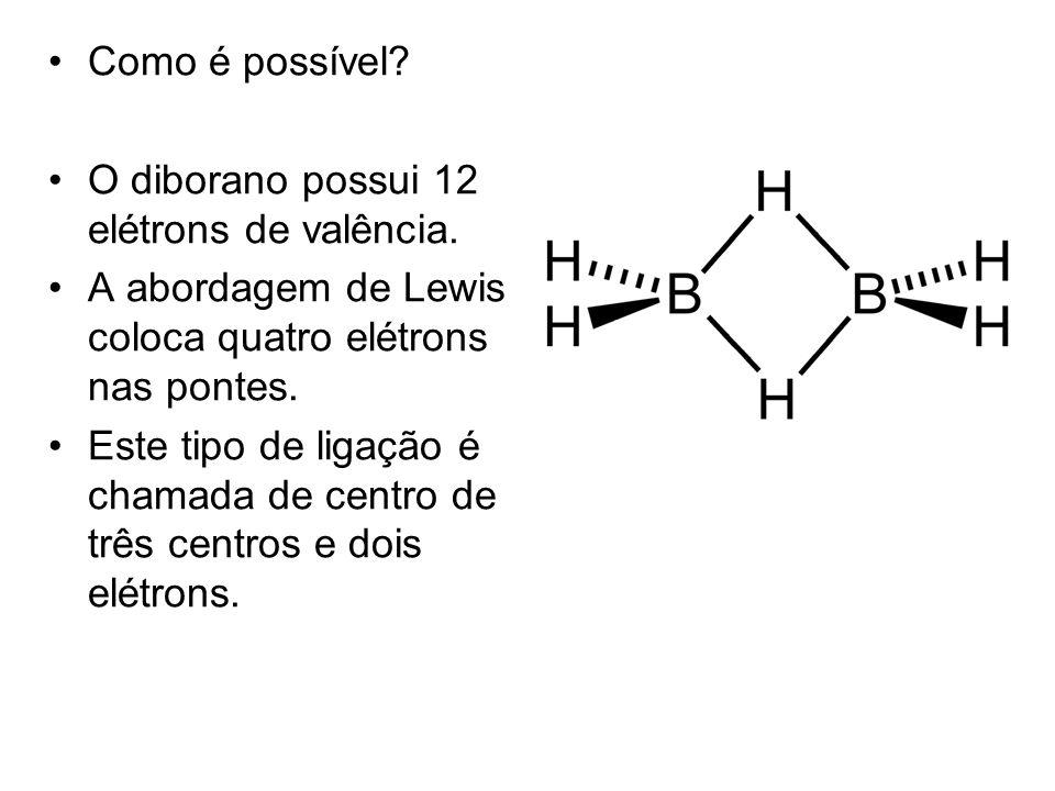 Como é possível O diborano possui 12 elétrons de valência. A abordagem de Lewis coloca quatro elétrons nas pontes.