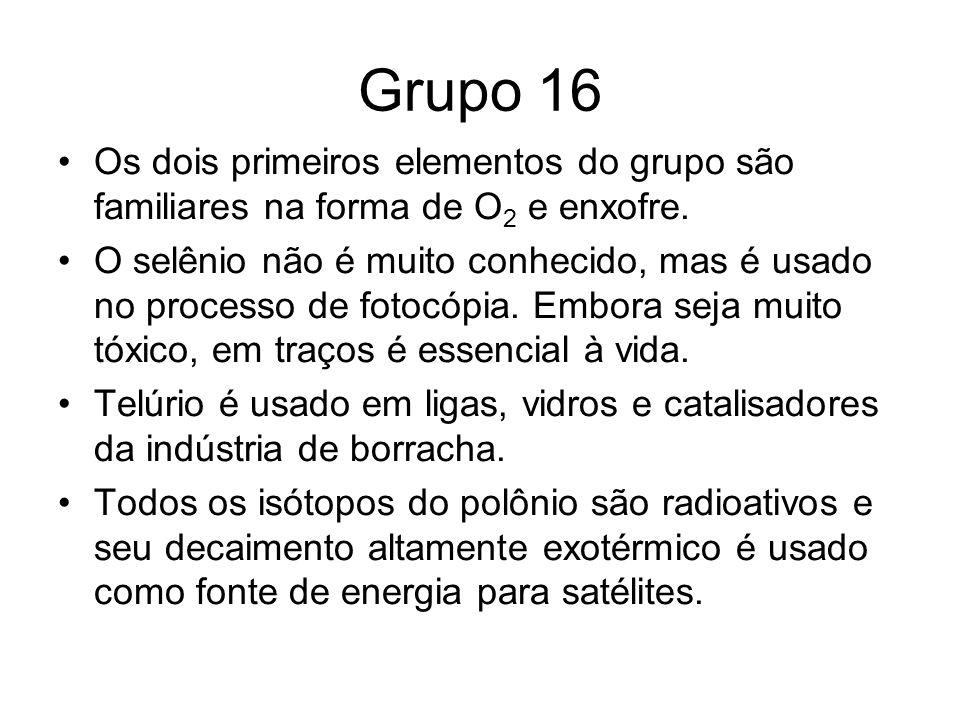 Grupo 16 Os dois primeiros elementos do grupo são familiares na forma de O2 e enxofre.