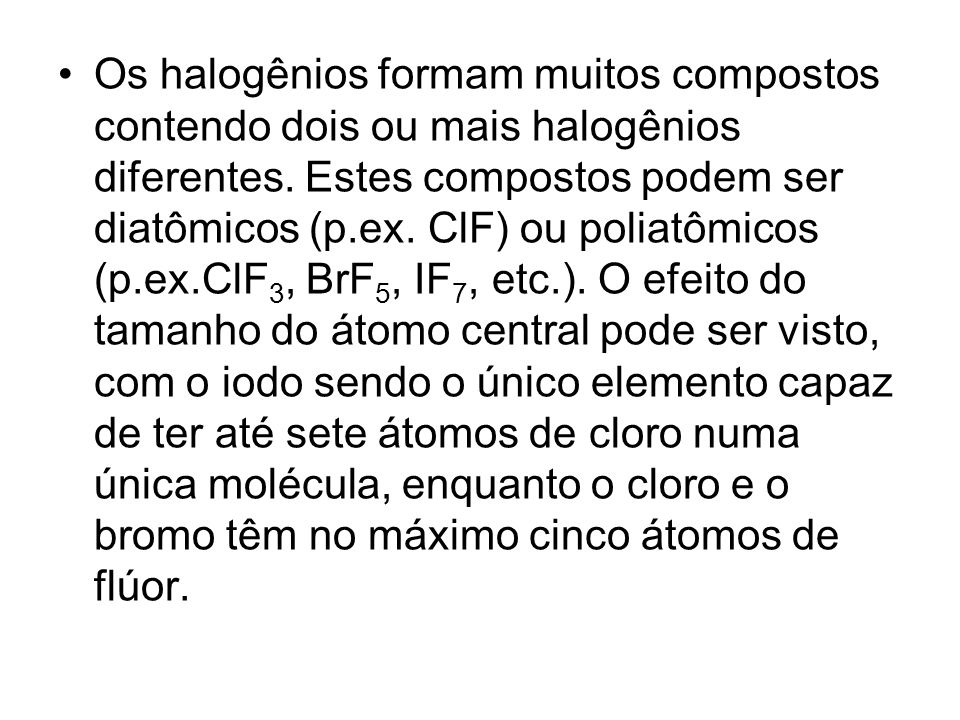Os halogênios formam muitos compostos contendo dois ou mais halogênios diferentes.