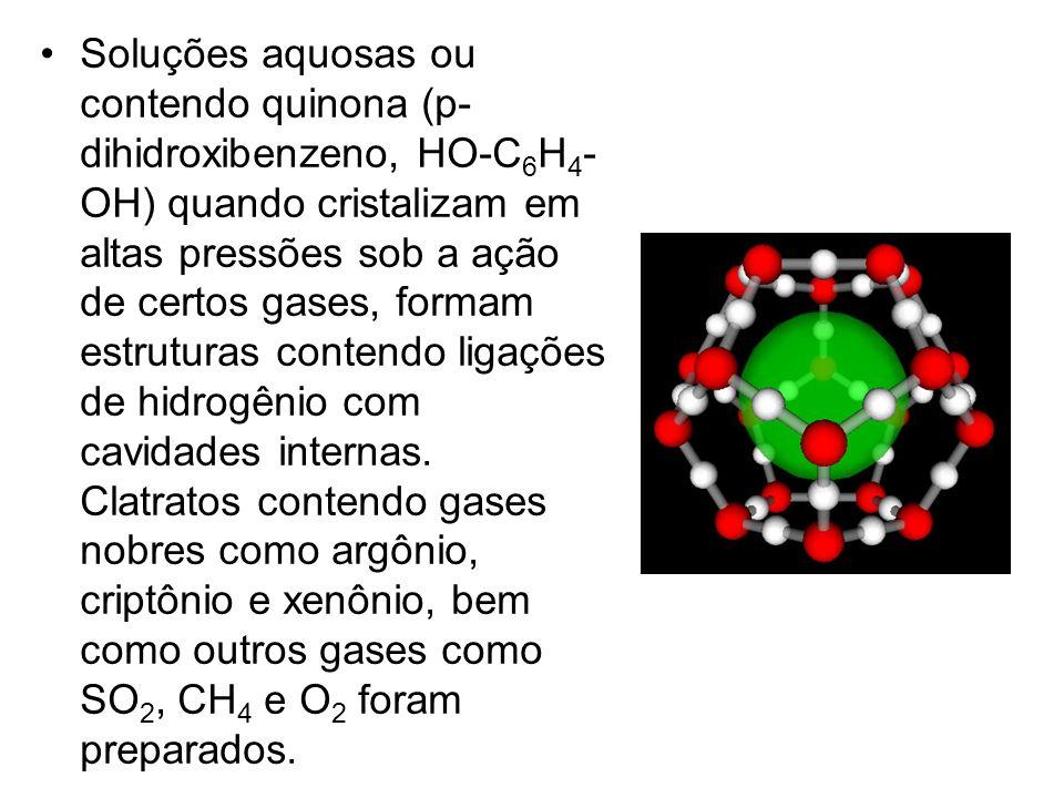 Soluções aquosas ou contendo quinona (p-dihidroxibenzeno, HO-C6H4-OH) quando cristalizam em altas pressões sob a ação de certos gases, formam estruturas contendo ligações de hidrogênio com cavidades internas.