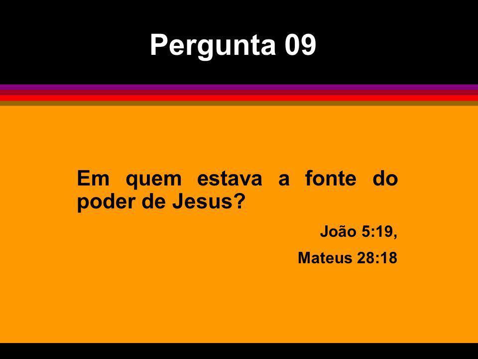 Pergunta 09 Em quem estava a fonte do poder de Jesus João 5:19,
