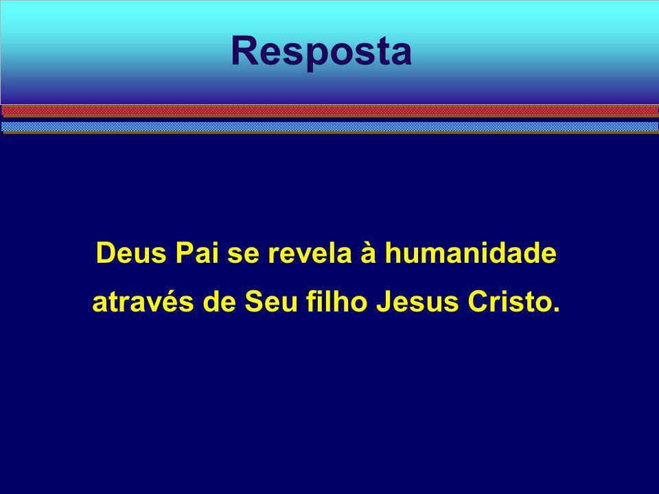 Deus Pai se revela à humanidade através de Seu filho Jesus Cristo.