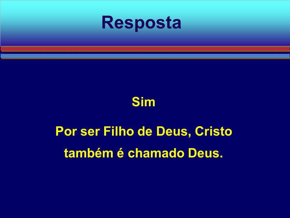 Por ser Filho de Deus, Cristo também é chamado Deus.