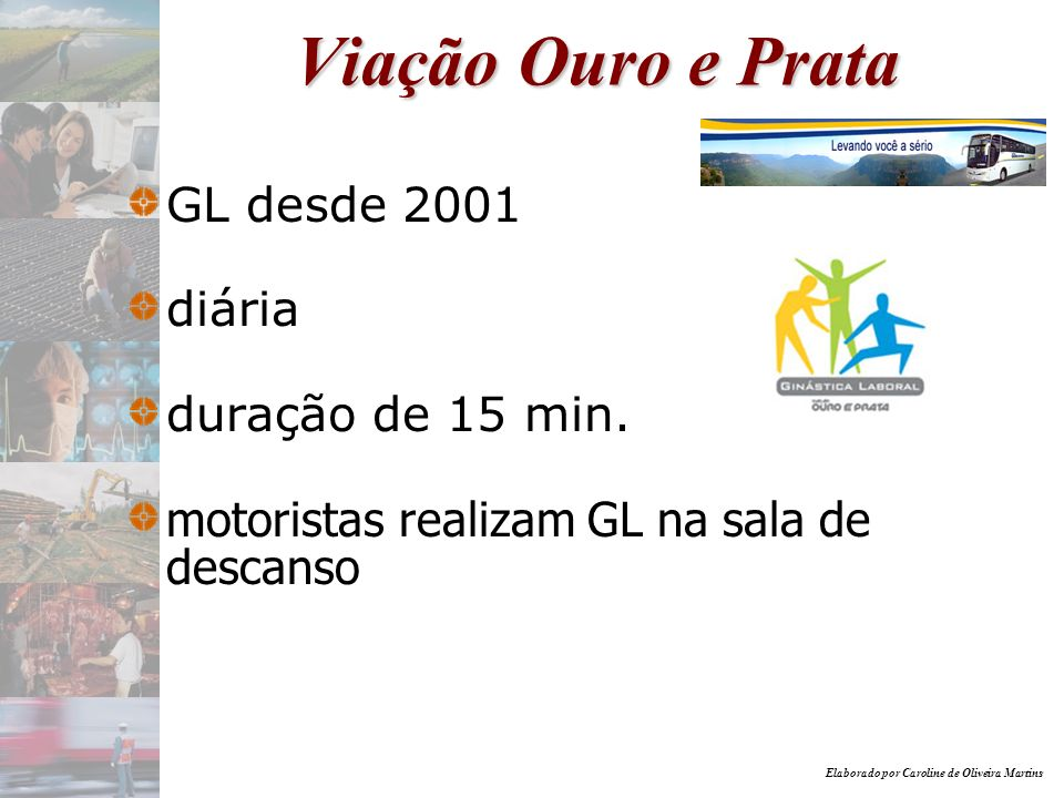 Viação Ouro e Prata GL desde 2001 diária duração de 15 min.