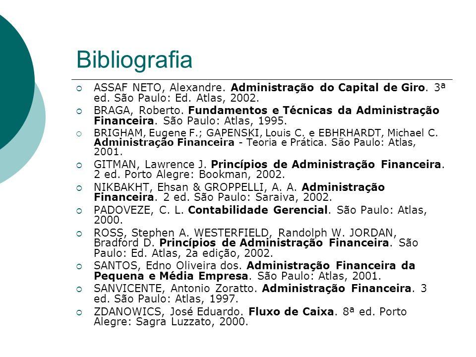 Bibliografia ASSAF NETO, Alexandre. Administração do Capital de Giro. 3ª ed. São Paulo: Ed. Atlas, 2002.