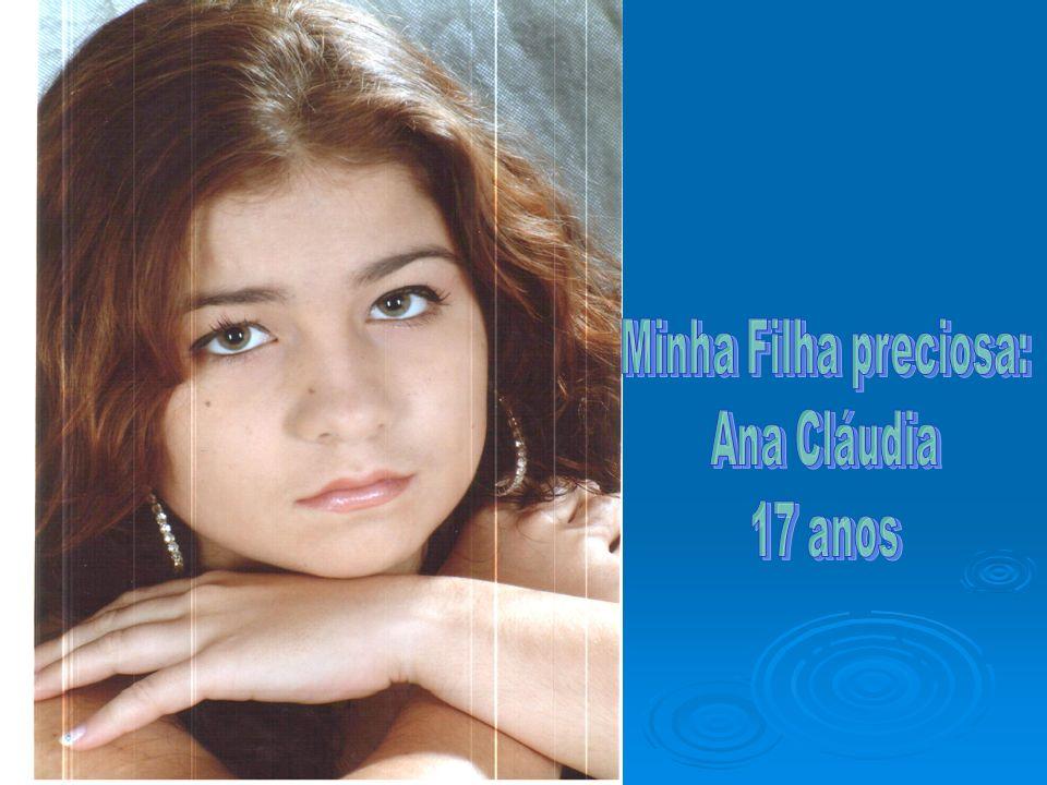 Minha Filha preciosa: Ana Cláudia 17 anos