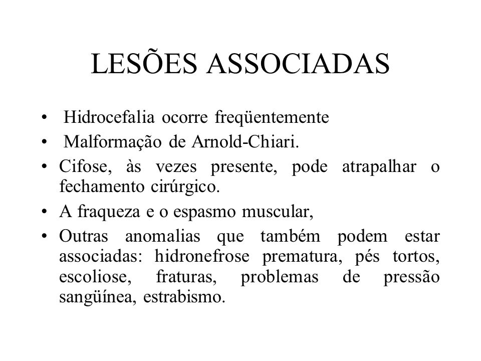 LESÕES ASSOCIADAS Hidrocefalia ocorre freqüentemente