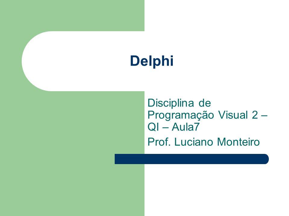 Disciplina de Programação Visual 2 – QI – Aula7 Prof. Luciano Monteiro