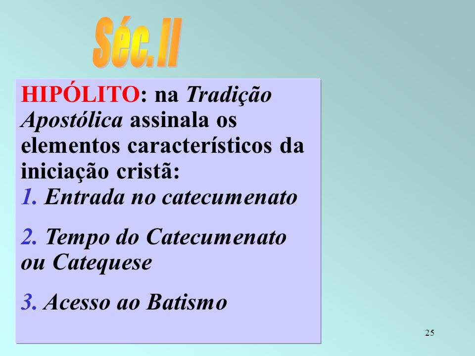 Séc. II HIPÓLITO: na Tradição Apostólica assinala os elementos característicos da iniciação cristã: