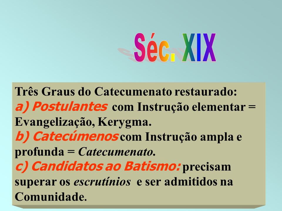 Séc. XIX Três Graus do Catecumenato restaurado: