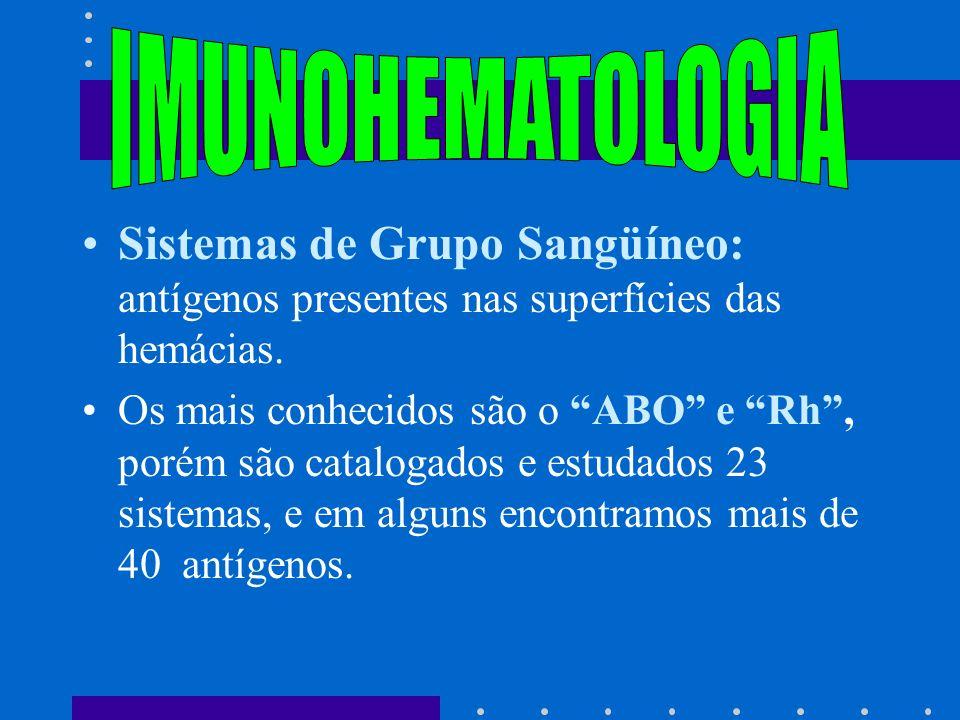 IMUNOHEMATOLOGIA Sistemas de Grupo Sangüíneo: antígenos presentes nas superfícies das hemácias.