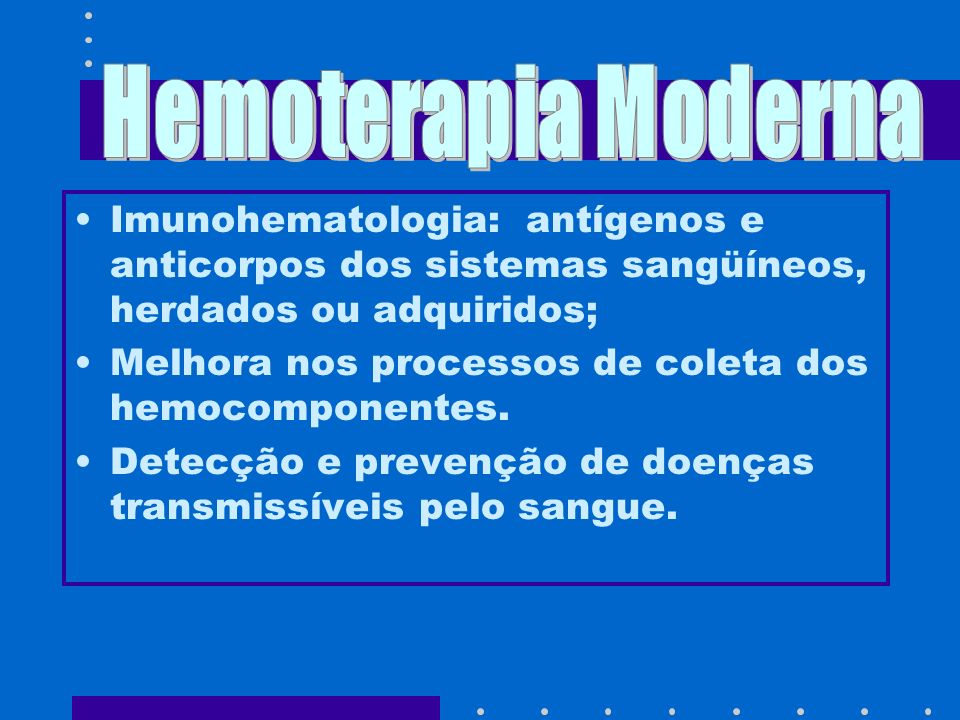 Hemoterapia Moderna Imunohematologia: antígenos e anticorpos dos sistemas sangüíneos, herdados ou adquiridos;