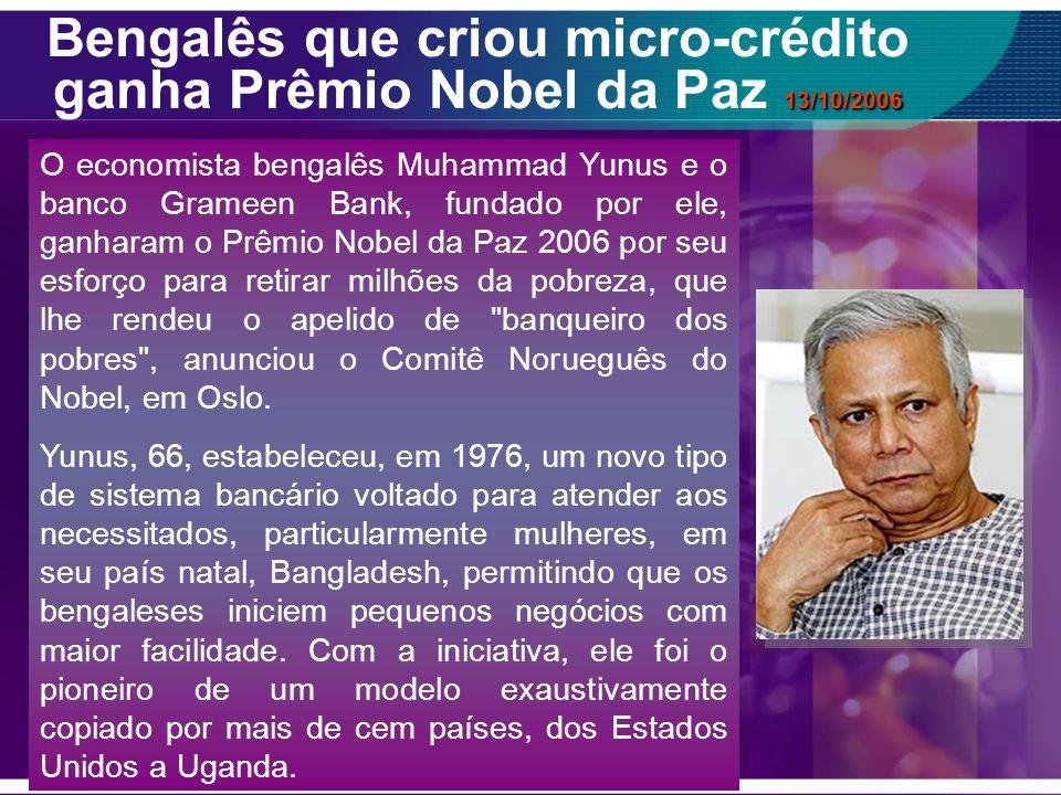 Bengalês que criou micro-crédito ganha Prêmio Nobel da Paz 13/10/2006