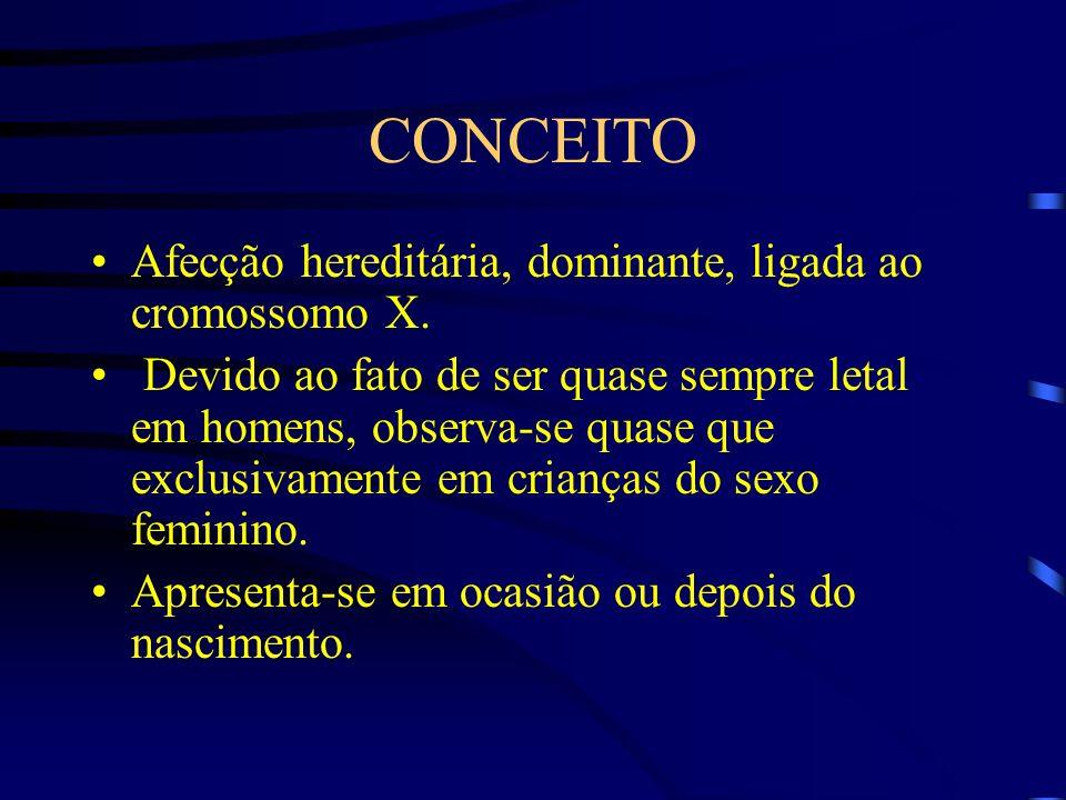 CONCEITO Afecção hereditária, dominante, ligada ao cromossomo X.