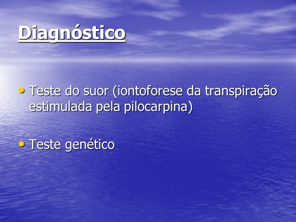 Diagnóstico Teste do suor (iontoforese da transpiração estimulada pela pilocarpina) Teste genético