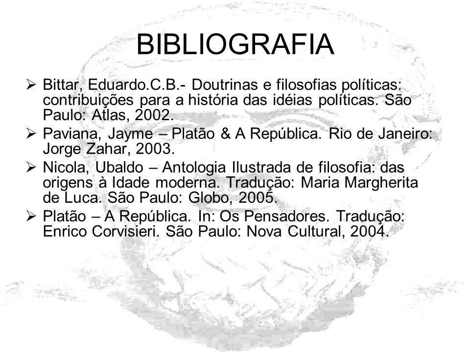 BIBLIOGRAFIA Bittar, Eduardo.C.B.- Doutrinas e filosofias políticas: contribuições para a história das idéias políticas. São Paulo: Atlas, 2002.