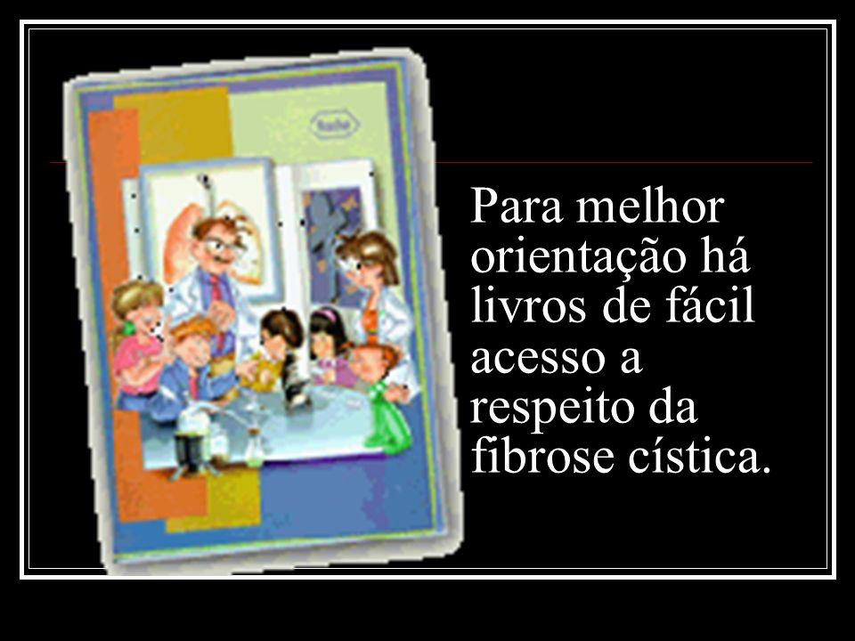 Para melhor orientação há livros de fácil acesso a respeito da fibrose cística.