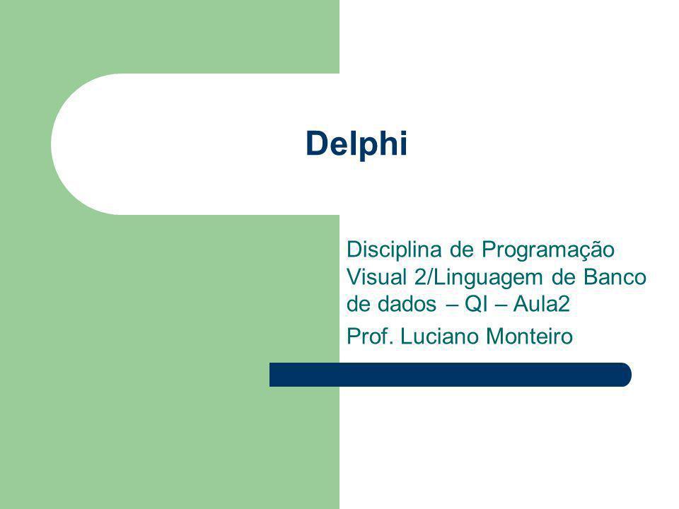 Delphi Disciplina de Programação Visual 2/Linguagem de Banco de dados – QI – Aula2.