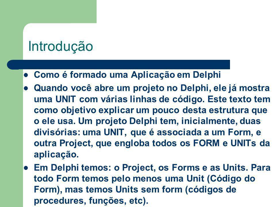 Introdução Como é formado uma Aplicação em Delphi
