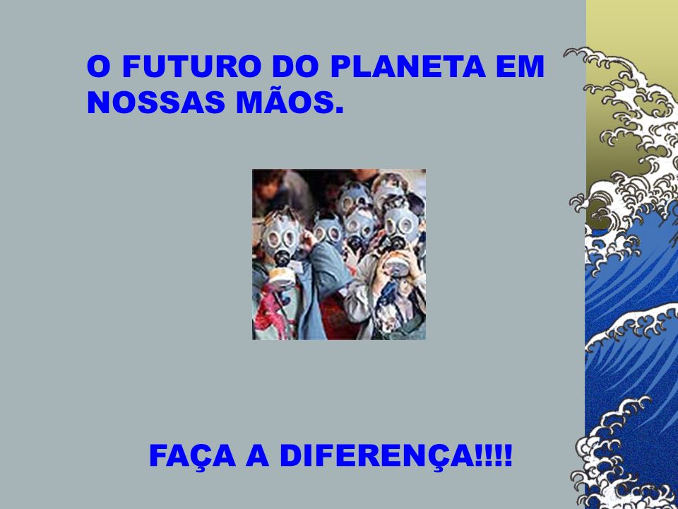 O FUTURO DO PLANETA EM NOSSAS MÃOS.