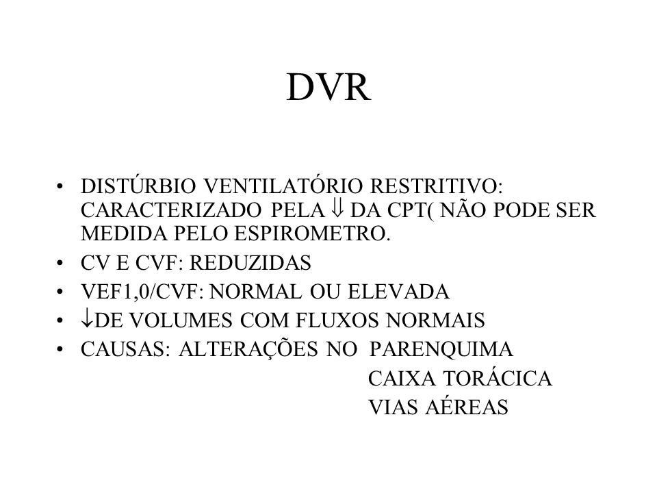 DVR DISTÚRBIO VENTILATÓRIO RESTRITIVO: CARACTERIZADO PELA  DA CPT( NÃO PODE SER MEDIDA PELO ESPIROMETRO.