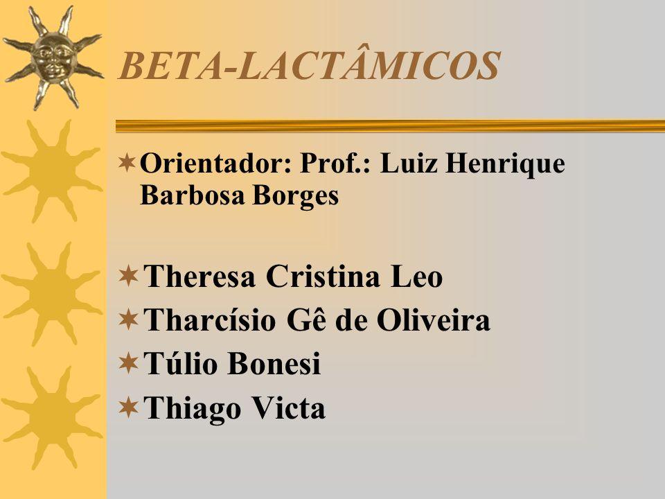 BETA-LACTÂMICOS Theresa Cristina Leo Tharcísio Gê de Oliveira