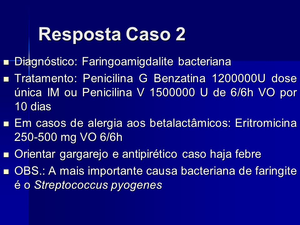 Resposta Caso 2 Diagnóstico: Faringoamigdalite bacteriana