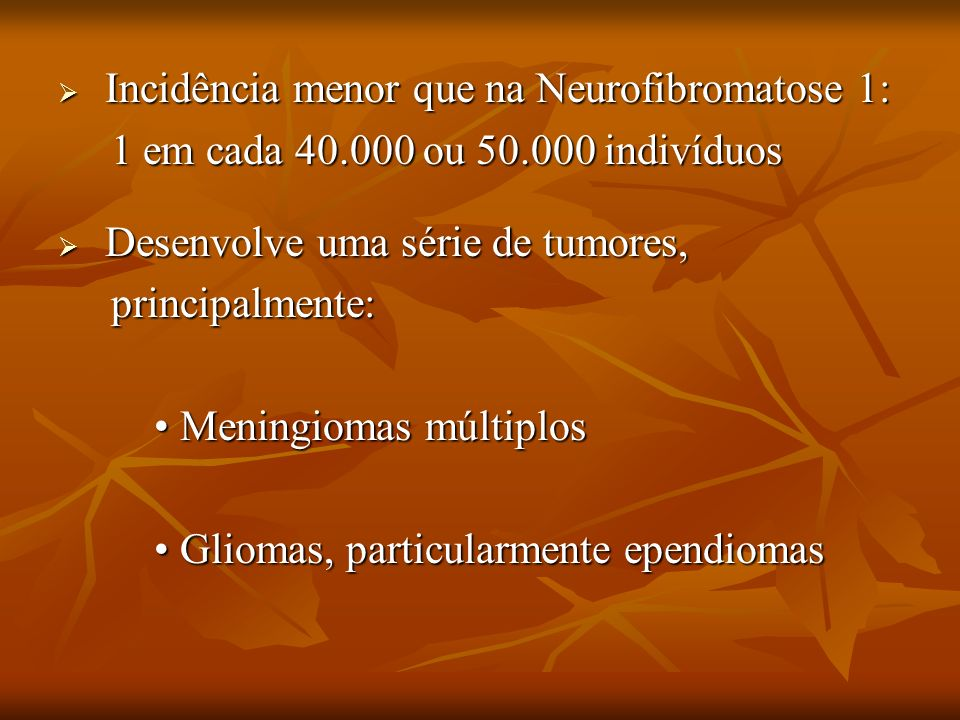Incidência menor que na Neurofibromatose 1: