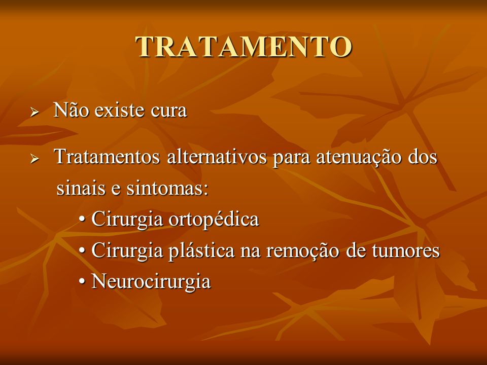 TRATAMENTO Não existe cura Tratamentos alternativos para atenuação dos