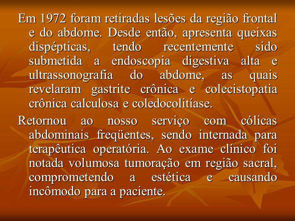Em 1972 foram retiradas lesões da região frontal e do abdome