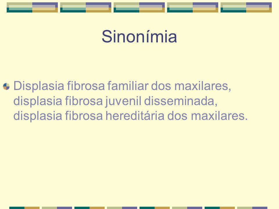 Sinonímia Displasia fibrosa familiar dos maxilares, displasia fibrosa juvenil disseminada, displasia fibrosa hereditária dos maxilares.