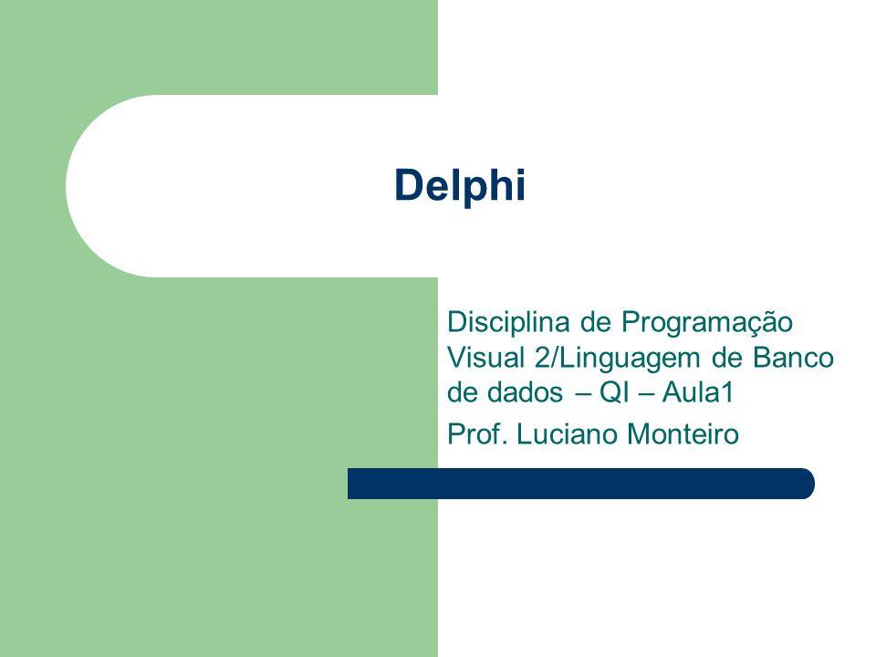 Delphi Disciplina de Programação Visual 2/Linguagem de Banco de dados – QI – Aula1.