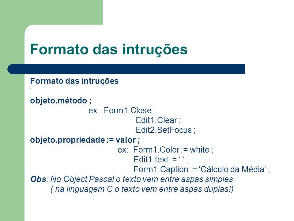 Formato das intruções Formato das intruções ' objeto.método ;