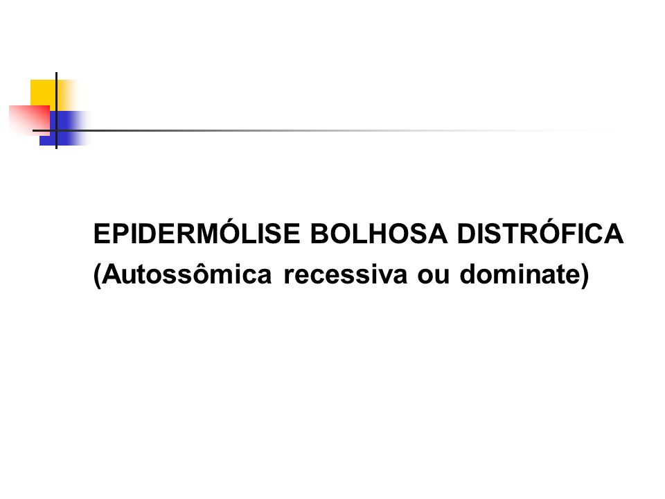 EPIDERMÓLISE BOLHOSA DISTRÓFICA