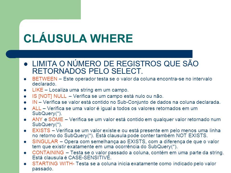 CLÁUSULA WHERE LIMITA O NÚMERO DE REGISTROS QUE SÃO RETORNADOS PELO SELECT.