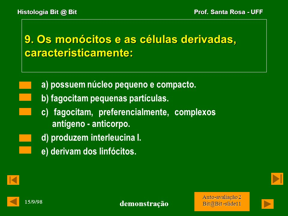 9. Os monócitos e as células derivadas, caracteristicamente: