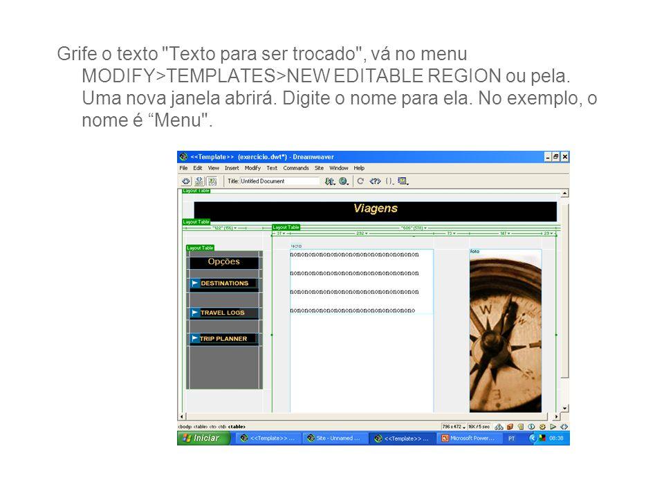 Grife o texto Texto para ser trocado , vá no menu MODIFY>TEMPLATES>NEW EDITABLE REGION ou pela.
