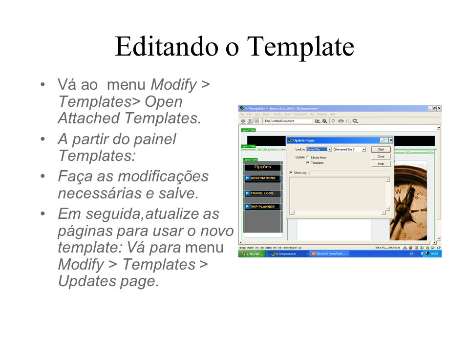 Editando o Template Vá ao menu Modify > Templates> Open Attached Templates. A partir do painel Templates: