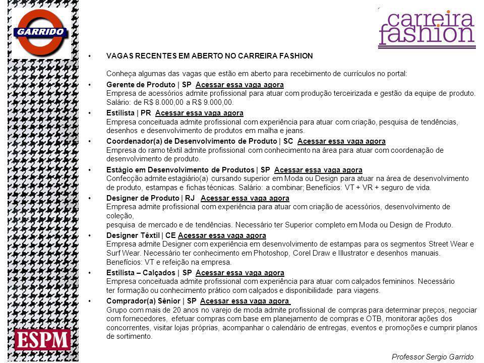 VAGAS RECENTES EM ABERTO NO CARREIRA FASHION Conheça algumas das vagas que estão em aberto para recebimento de currículos no portal: