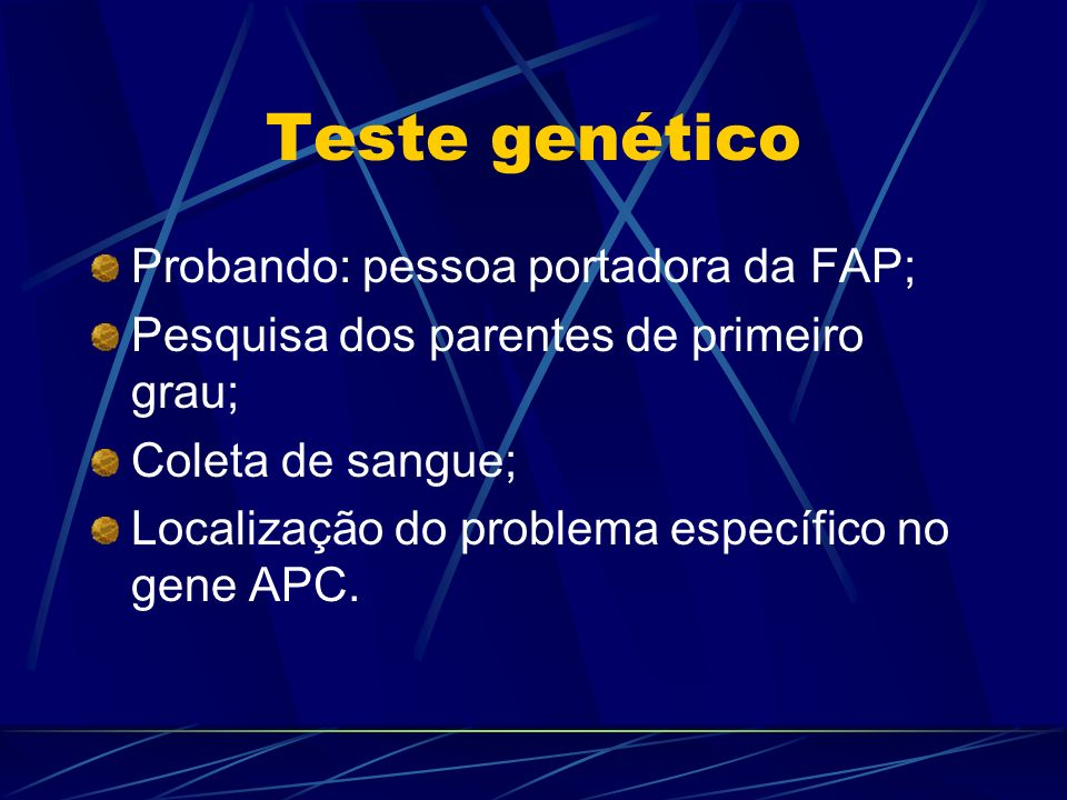 Teste genético Probando: pessoa portadora da FAP;