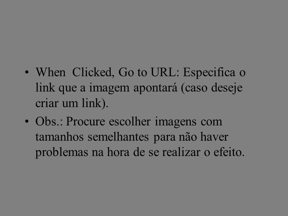 When Clicked, Go to URL: Especifica o link que a imagem apontará (caso deseje criar um link).